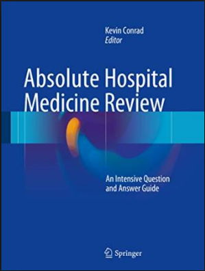Absolute Hospital Medicine Review An Intensive Question & Answer Guide 2016 [PDF]