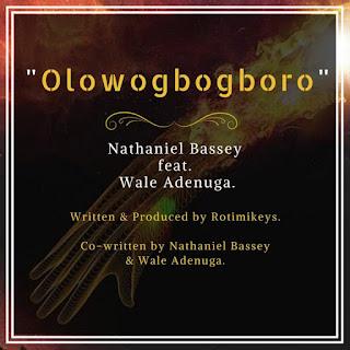 Nathaniel Bassey ft. Wale Adenuga – OlowoGboGboro (mp3 Audio)