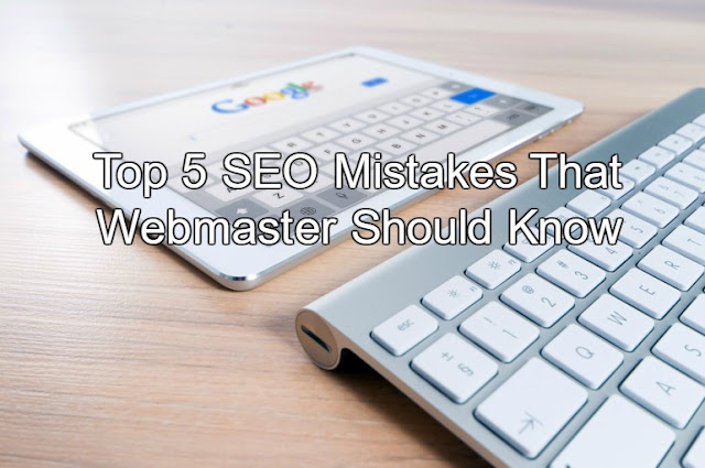 Top 5 SEO Mistakes That Webmaster Should Know