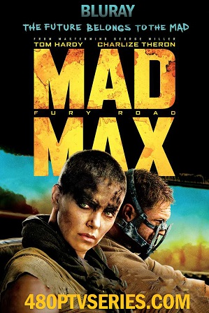 Mad Max Fury Road (2015) 350MB Full Hindi Dual Audio Movie Download 480p Bluray Free Watch Online Full Movie Download Worldfree4u 9xmovies