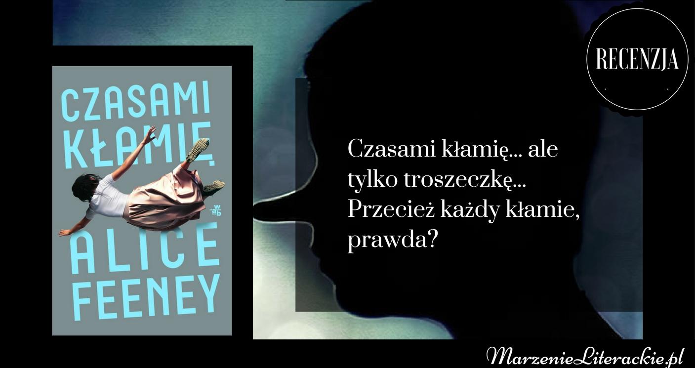 Alice Feeney - Czasami kłamię | Czasami kłamię... ale troszeczkę... Przecież każdy kłamie, prawda?