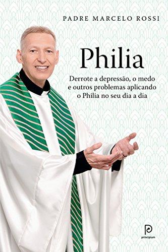 Philia Derrote a depressão, a ansiedade, o medo e outros problemas aplicando o Philia em todas as áreas de sua vida - Padre Marcelo Rossi