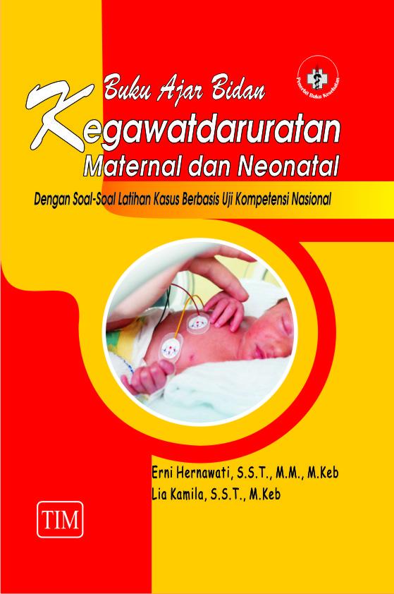 Buku Ajar Bidan Kegawatdaruratan Maternal dan Neonatal (dengan Soal-Soal Latihan Kasus Berbasis Uji Kompetensi Nasional)