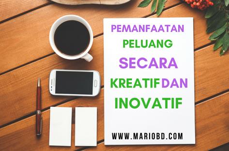 Pemanfaatan Peluang Secara Kreatif Dan Inovatif - Mario Bd