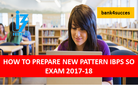 IBPS SO EXAM 2017-18 FULL DETAIL