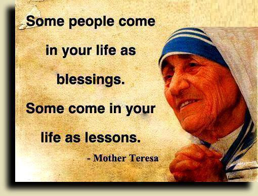 Some people come in life as blessings. Some come in your life as lessons.