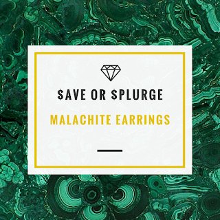 Designer or High Street - Save or Splurge - Jewellery Blog - Malachite Earrings - Jewellery Blog