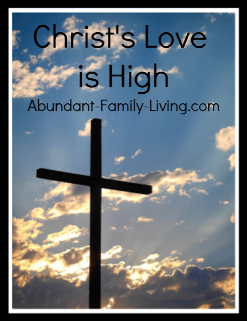 https://www.abundant-family-living.com/2018/10/christs-love-is-high-christs-love-series.html#.W8FZrPZRfIV