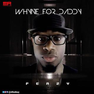 Music: Whyne For Daddy – Feazy @Mrfeasibility @Babylynnpromotions @sexydjbabylynn