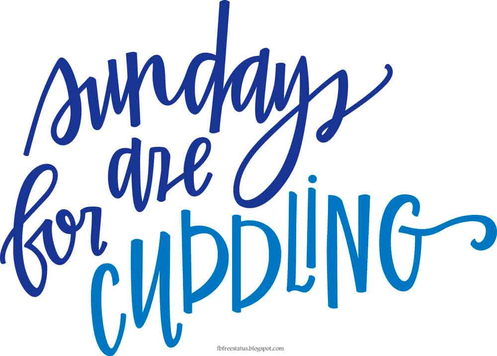 Sunday are for cuddling.