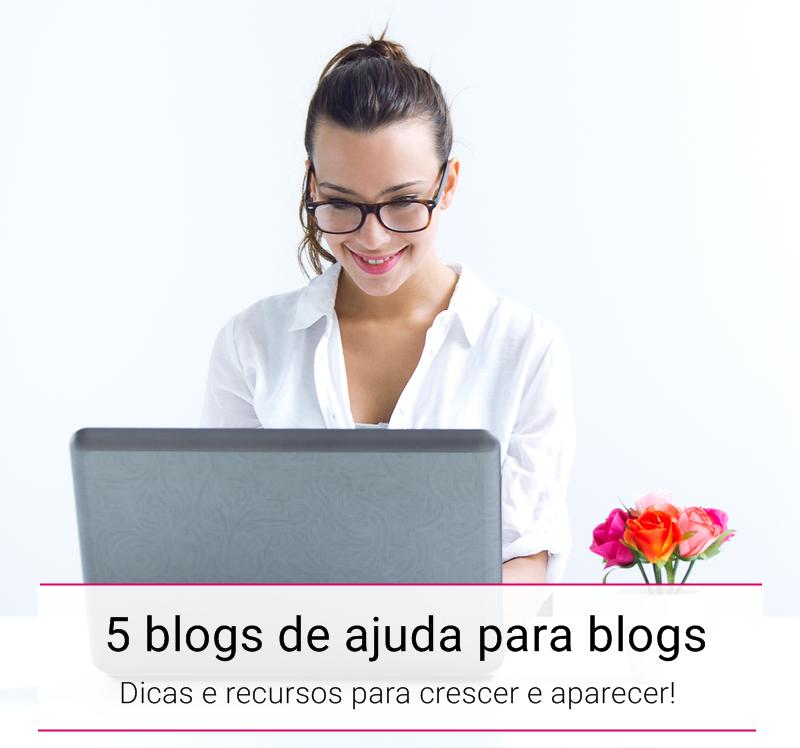 5 blogs de ajuda para blogs- dicas e recursos para crescer o blog!