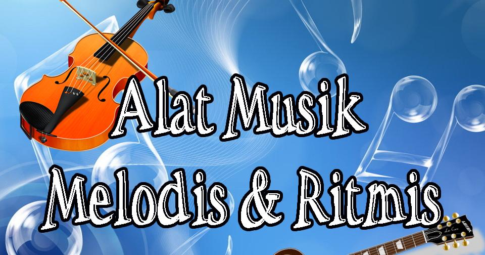 Pengertian alat musik melodis dan ritmis Tradisional ...