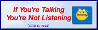http://mindbodythoughts.blogspot.com/2011/06/if-youre-talking-youre-not-listening.html
