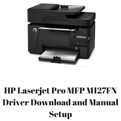 HP Laserjet Pro MFP M127FN Driver Download and Manual Setup