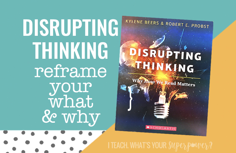 Want to disrupt your students' thinking? You'll need to disrupt yours first.  This book will have you rethink your reading instruction and the framework for all of your teaching.