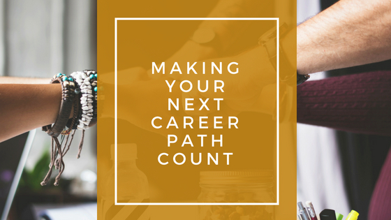 Making Your Next Career Path Count