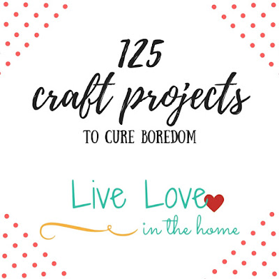 125 DIY Craft Projects to Cure Boredom by Live Love in the Home