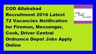 COD Allahabad Recruitment 2016 Latest 72 Vacancies Notification for Fireman, Messenger, Cook, Driver Central Ordnance Depot Jobs Apply Online
