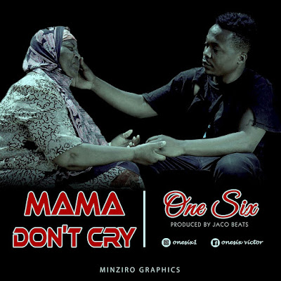 AUDIO MUSIC | One Six – Mama Dont Cry | DOWNLOAD Mp3 SONG