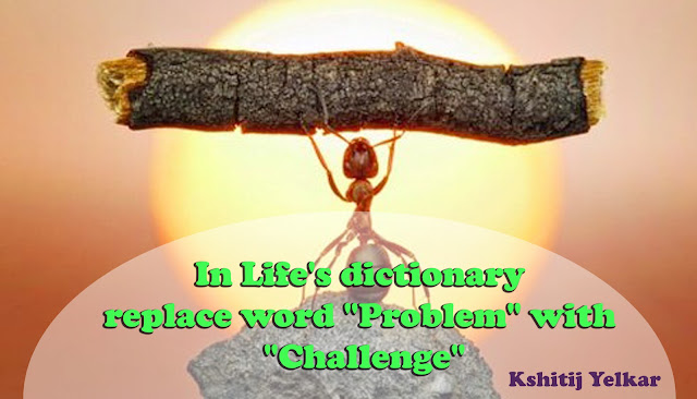 "In Life's dictionary replace word ""problem"" with ""challenge"" - kshitij yelkar - Confidence Coach"