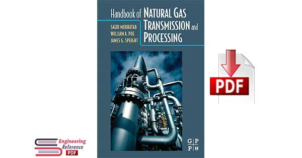Handbook of Natural Gas Transmission and Processing By Saeid Mokhatab, William A. Poe and James G. Speight