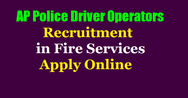 AP Police Driver Operator Posts Recruitment 2019 in Fire Services
