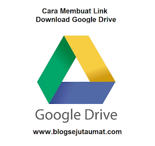Cara Membuat Link Download Google Drive