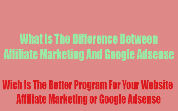 What Is The Difference Between Affiliate Marketing And Google Adsense