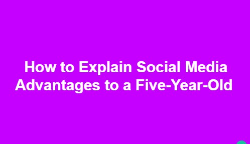 How to Explain Social Media Advantages to a Five-Year-Old