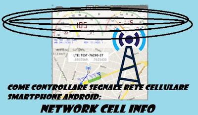 Come controllare segnale rete cellulare: Network Cell Info app benckmark