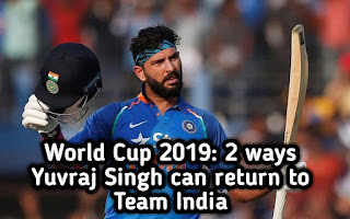 World Cup 2019: 2 ways Yuvraj Singh can return to Team India