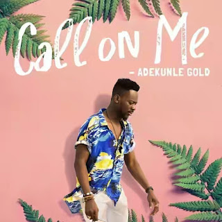 Adekunle Gold - Call On Me (Vídeo)