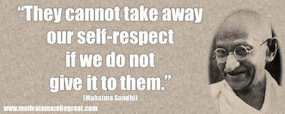 "Mahatma Gandhi Inspirational Quotes Explained: ""They cannot take away our self-respect if we do not give it to them."""