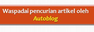 Waspadai Pencurian Artikel Blog Anda oleh Autoblog (Autoblogger)