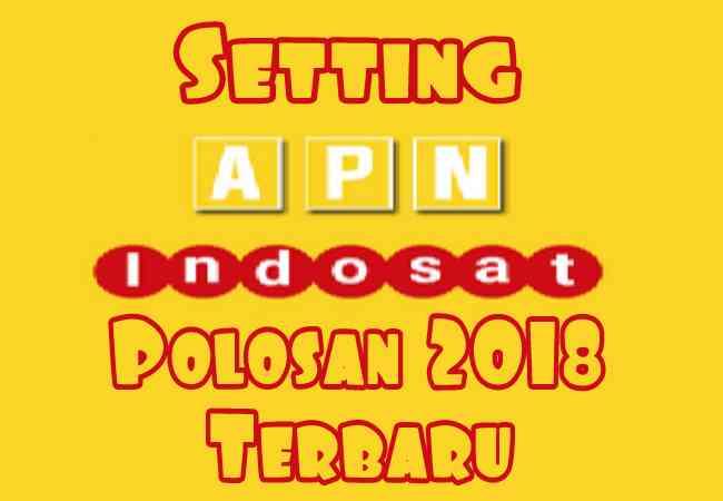 Setting APN Sakti Polosan Indosat Agar Internet Gratis 2019 Terbaru