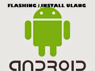Cara Flashing/Install Ulang Semua Jenis Smartphone Android