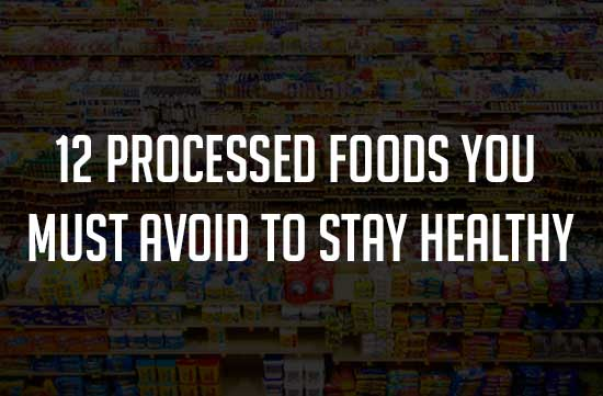 12 Processed Foods You Must Avoid to Stay Healthy : Wiki Health Blog