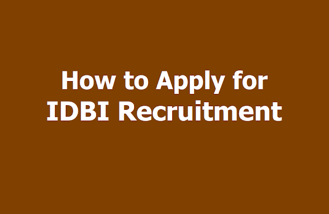 How to Apply for IDBI Recruitment of Assistant Manager, Executive, Specialist Officer Posts 2019