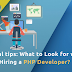 Crucial tips: What to Look for while hiring a PHP developer?