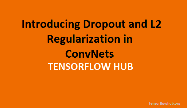Introducing Dropout and L2 Regularization in ConvNets