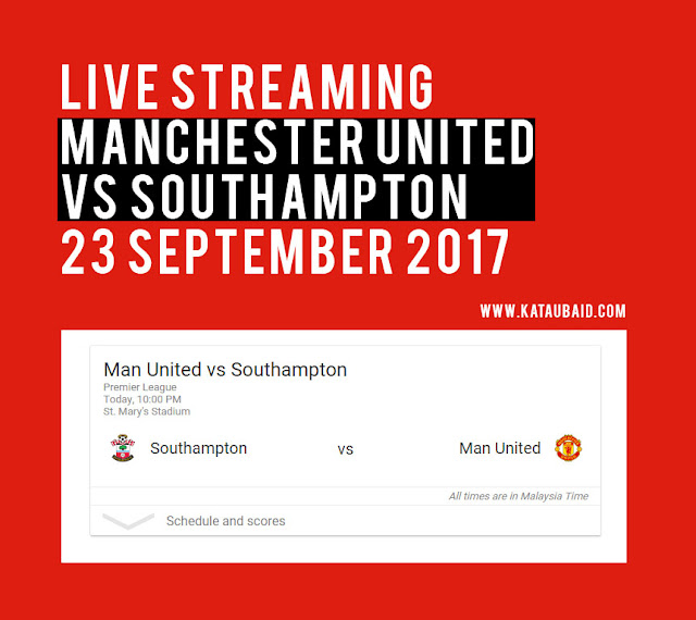 Live Streaming Manchester United vs Southampton 23 / 9 / 2017