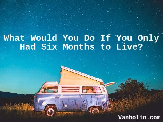 "VW bus against the night sky. Quote says, ""What Would You Do If You Only Had Six Months to Live?"" Vanholio.com"