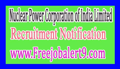 Nuclear Power Corporation of India Limited – NPCIL Recruitment Notification 2017