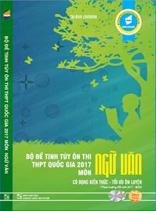 Bộ đề tinh túy ôn thi THPT Quốc gia 2017 môn Ngữ Văn
