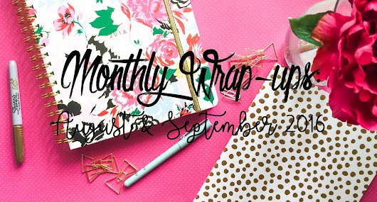 Monthly Wrap-ups: August & September 2016