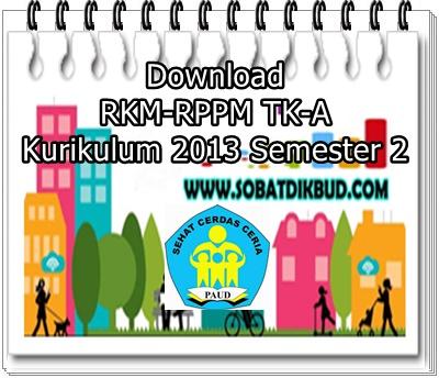 Download RKM-RPPM TK-A Kurikulum 2013 Semester 2