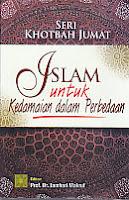 Judul Buku : SERI KHOTBAH JUMAT: Islam Untuk Kedamaian dalam Perbedaan