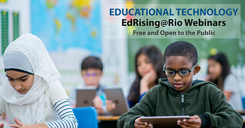 Alt text: Alt text: Image of young, multi-cultural students in a classroom, using iPads.  Text: Educational Technology Ed Rising@Rio Webinars.  Free and Open to the public.