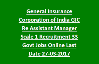 General Insurance Corporation of India GIC Re Assistant Manager Scale 1 Recruitment Notification 33 Govt Jobs Online Last Date 27-03-2017
