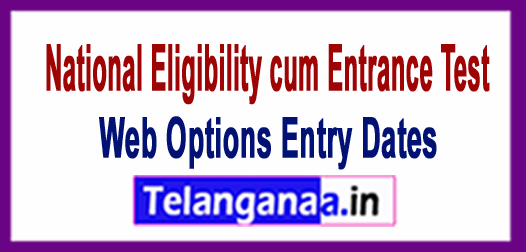 NEET National Eligibility cum Entrance Test  2018 Web Options Entry Dates